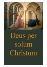 Deus Per solum Christum
